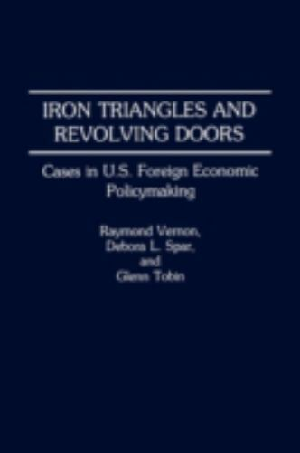 Iron Triangles and Revolving Doors: By Raymond Vernon, Debora L. Spar, Glenn ...