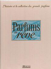 Parfums de rêve L'histoire et la collection des grands parfums volume 10