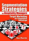 Segmentation Strategies for Hospitality Managers: Target Marketing for Competitive Advantage by Ron Morritt, Art Weinstein (Paperback, 2006)