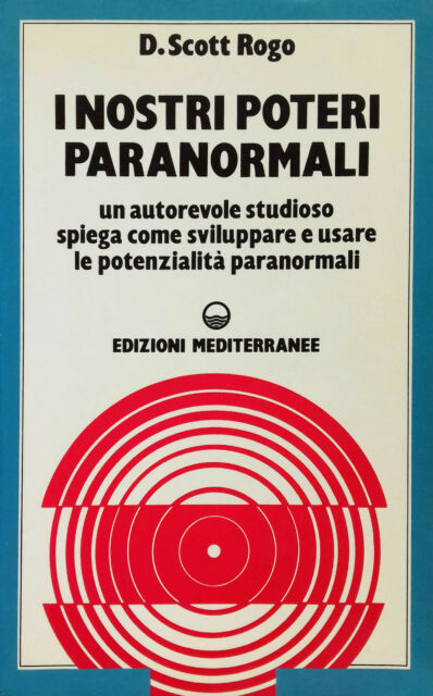 I nostri poteri paranormali di D. Scott Rogo Edizioni Mediterranee