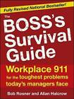 Boss's Survival Guide: Workplace 911 for the Toughest Problems Today's Managers Face by Bob Rosner, Allan R. Halcrow (Paperback, 2010)