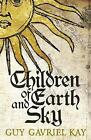 Children of Earth and Sky by Guy Gavriel Kay (Hardback, 2016)