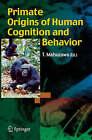 Primate Origins of Human Cognition and Behavior by Springer Verlag, Japan (Paperback, 2008)