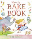 How to Bake a Book by Ella Burfoot (Hardback, 2014)