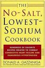 The No Salt, Lowest Sodium Cookbook : Hundreds of Favorite Recipes Created to Combat Congestive Heart Failure and Dangerous Hypertension by Donald A. Gazzaniga (2001, Hardcover, Revised)