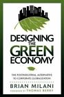 Designing the Green Economy: The Post-industrial Alternative to Corporate Globalization by Brian Milani (Paperback, 2000)
