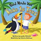 God Made You Nose to Toes by Leslie L. Parrott (Board book, 2002)