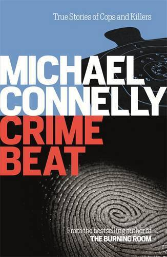 Crime Beat: Stories Of Cops And Killers, Connelly, Michael, New, Book