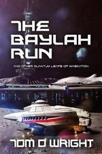 The Baylah Run : And Other Quantum Leaps of Imagination by Tom Wright (2015,...