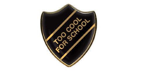Too cool for school noir B//G en dôme Bouclier School badge Choix de Quantité
