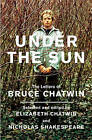 Under the Sun: The Letters of Bruce Chatwin by Elizabeth Chatwin, Nicholas Shakespeare, Bruce Chatwin (Hardback, 2010)