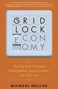 The-Gridlock-Economy-How-Too-Much-Ownership-Wrecks-Markets-Stops-Innovation