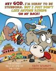 The Donkey Tells His Side of the Story: Hey God, I'm Sorry to Be Stubborn, But I Just Don't Like Anyone Riding on My Back! by Troy Schmidt (Hardback, 2014)