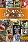 Indiana Breweries by John Holl, Nate Schweber (Paperback, 2011)