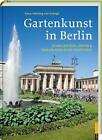 Gartenkunst in Berlin von Klaus-Henning Krosigk (2016, Gebundene Ausgabe)