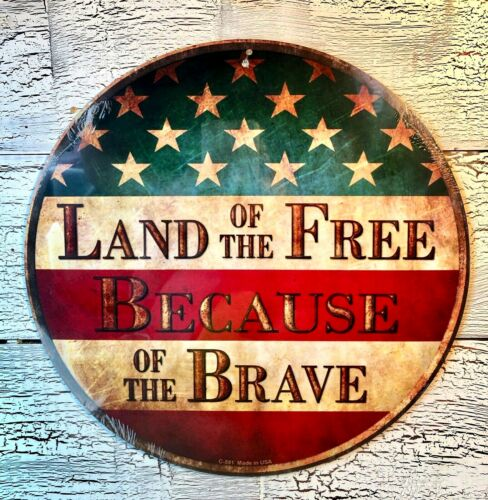 """/""""LAND OF THE FREE BECAUSE OF THE BRAVE/"""" 12/"""" ROUND METAL SIGN-HIGH QUALITY   U30"""