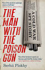 The Man with the Poison Gun: A Cold War Spy Story by Serhii Plokhy (Hardback, 2016)