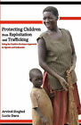 Protecting Children from Exploitation and Trafficking: Using the Positive Deviance Approach in Uganda and Indonesia by Dr Arvind Singhal, Lucia Dura (Paperback / softback, 2010)