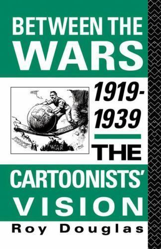 """""""Between the Wars, 1919-39 : The Cartoonist's Vision by Douglas, Roy """""""
