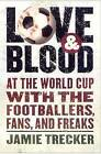 Love and Blood: At the World Cup with the Footballers, Fans, and Freaks by Jamie Trecker (Paperback, 2008)