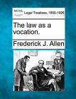 The Law as a Vocation. by Frederick James Allen (Paperback / softback, 2010)