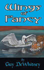 Wings of Fancy: Poems of Love, Pain, and Inspiration Over 20 Years by Guy Dewhitney (Paperback / softback, 2010)