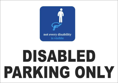 Disabled parking only sign Accessible Not every disability is visible