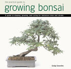 Practical Guide to Growing Bonsai: A Guide to the Art of Shaping, Growing and Caring for Miniature Trees and Shrubs by Craig Coussins (Paperback, 2001)