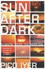 Sun After Dark by Pico Iyer (Paperback, 2005)