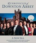 The Chronicles of Downton Abbey: A New Era by Jessica Fellowes, Matthew Sturgis (Hardback)