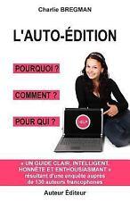Auto-édition: L' Auto-Édition Pourquoi Comment Pour Qui : Guide Tiré d'Une...