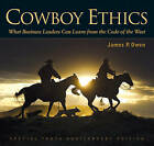 Cowboy Ethics: What it Takes to Win at Life by James P. Owen (Hardback, 2015)