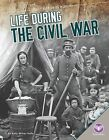 Life During the Civil War by Kelly Milner Halls (Hardback, 2015)