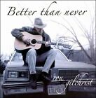 Better Than Never by Ron Gilchrist (CD)