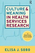 Culture and Meaning in Health Services Research, Sobo, Elisa J, 1598741373, Book