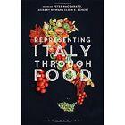 Representing Italy Through Food by Bloomsbury Publishing PLC (Hardback, 2017)
