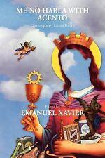 Me No Habla with Acento : Contemporary Latino/A Poetry by Emanuel Xavier...