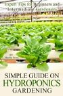 Simple Guide on Hydroponics Gardening: Expert Tips for Beginners and Intermediate Gardeners by Martha Stone (Paperback / softback, 2014)