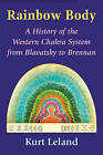 The Rainbow Body: A History of the Western Chakra System from Blavatsky to Brennan by Kurt Leland (Paperback, 2016)