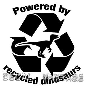 Powered-By-Recycled-Dinosaurs-Vinyl-Sticker-Decal-Fossil-Fuel-Choose-Size-Color