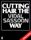 Cutting Hair: The Vidal Sassoon Way by Vidal Sassoon (Paperback, 1984)