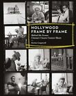 Hollywood Frame by Frame: Behind the Scenes: Cinema's Unseen Contact Sheets by Karina Longworth (Hardback, 2014)