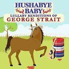 Hushabye Baby: Lullaby Renditions of George Strait [Slipcase] by Hushabye Baby (CD, Nov-2008, Hushabye Baby)