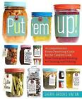 Put 'Em Up: A Comprehensive Home Preserving Guide for the Creative Cook, from Drying and Freezing to Canning and Pickling by Sherri Brooks Vinton (Paperback, 2010)