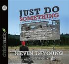 Just Do Something: How to Make a Decision Without Dreams, Visions, Fleeces, Open Doors, Random Bible Verses, Casting Lots, Liver Shivers, Writing in the Sky, Etc. by Kevin L DeYoung (CD-Audio, 2010)