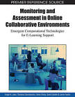 Monitoring and Assessment in Online Collaborative Environments: Emergent Computational Technologies for E-learning Support by IGI Global (Hardback, 2009)