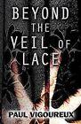 Beyond the Veil of Lace by Paul Vigoureux (Paperback / softback, 2013)