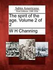 The Spirit of the Age. Volume 2 of 2 by W H Channing (Paperback / softback, 2012)