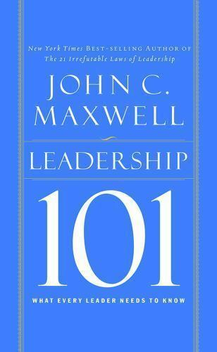 Leadership 101 What Every Leader Needs To Know By John C Maxwell