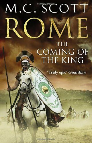 Rome: The Coming of the King: Rome 2 By M C Scott